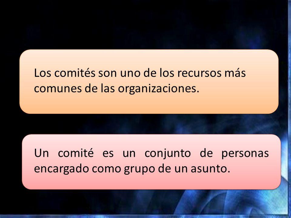 Los comités son uno de los recursos más comunes de las organizaciones. Un comité es un conjunto de personas encargado como grupo de un asunto.