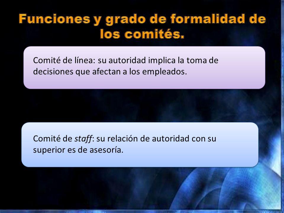Comité de línea: su autoridad implica la toma de decisiones que afectan a los empleados. Comité de staff: su relación de autoridad con su superior es