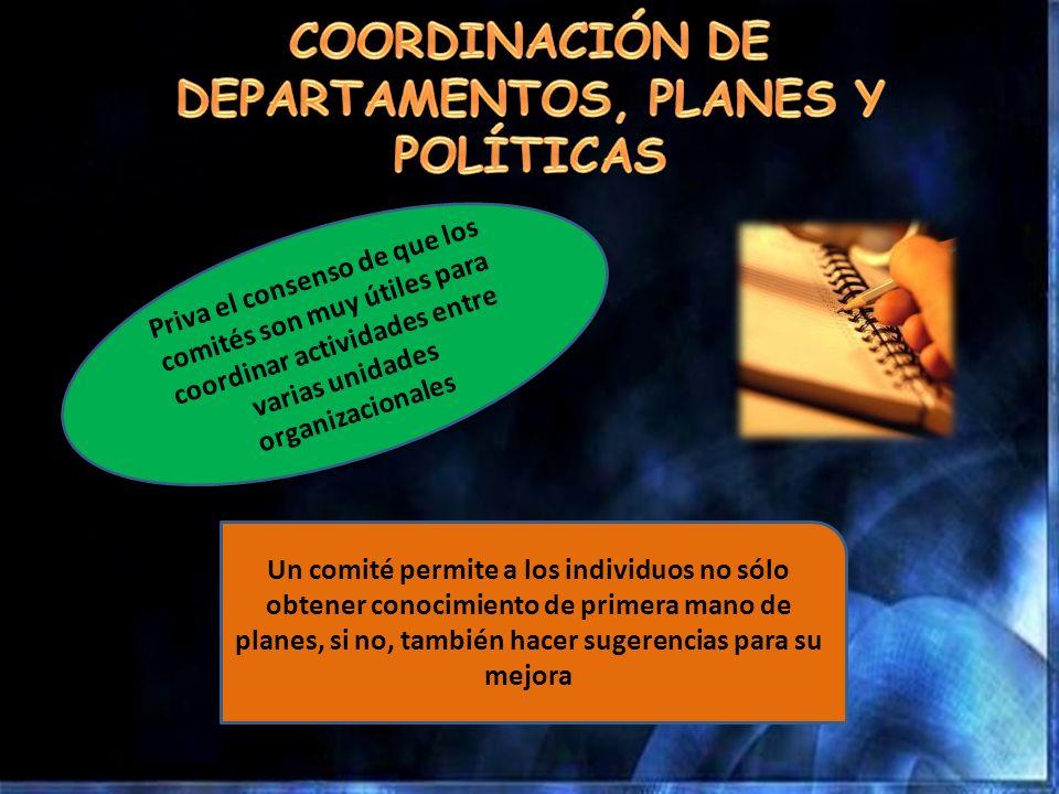 Priva el consenso de que los comités son muy útiles para coordinar actividades entre varias unidades organizacionales Un comité permite a los individu