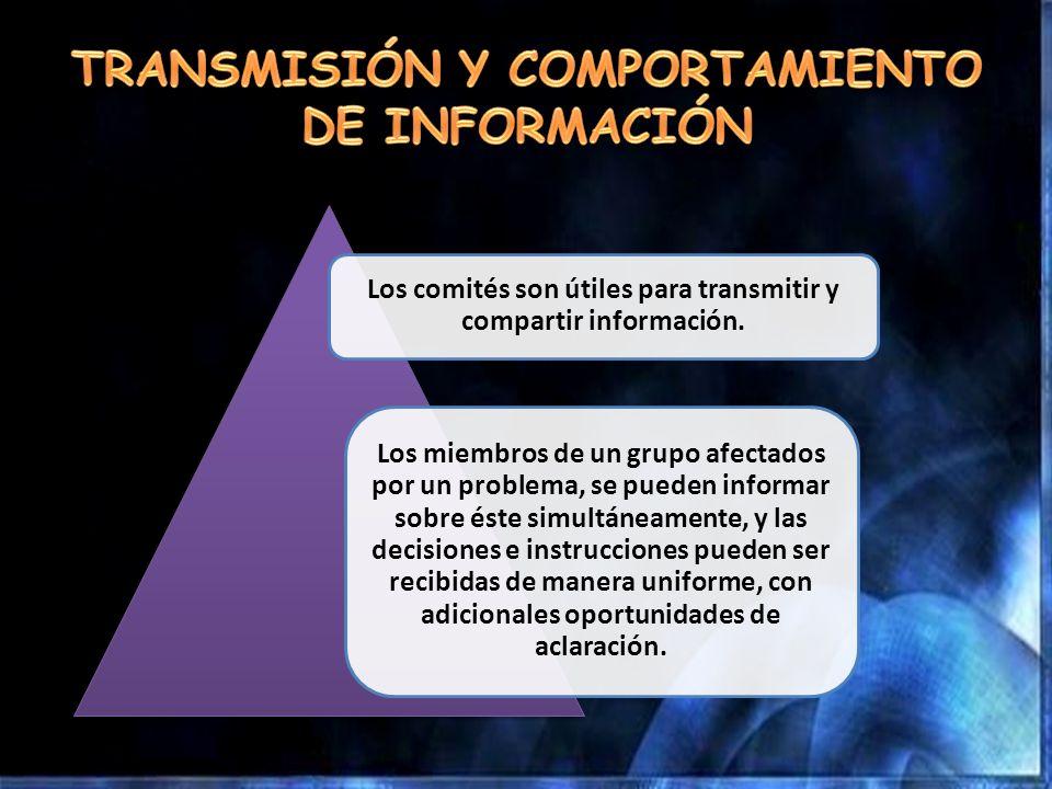 Los comités son útiles para transmitir y compartir información. Los miembros de un grupo afectados por un problema, se pueden informar sobre éste simu