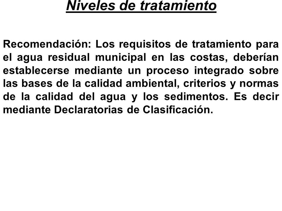 Niveles de tratamiento Recomendación: Los requisitos de tratamiento para el agua residual municipal en las costas, deberían establecerse mediante un p