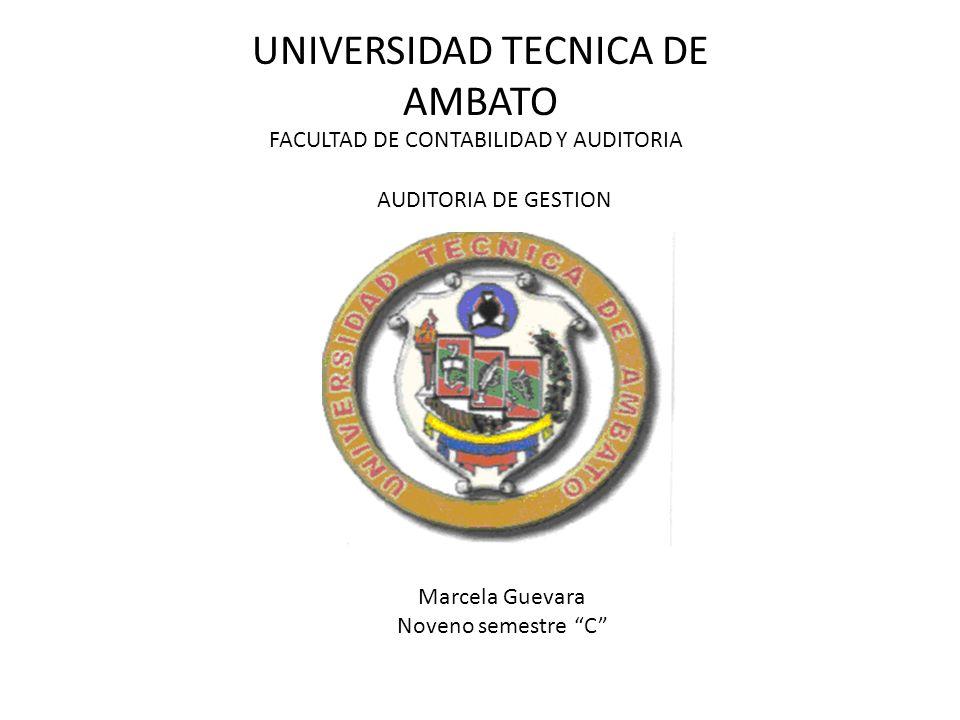 UNIVERSIDAD TECNICA DE AMBATO FACULTAD DE CONTABILIDAD Y AUDITORIA AUDITORIA DE GESTION Marcela Guevara Noveno semestre C