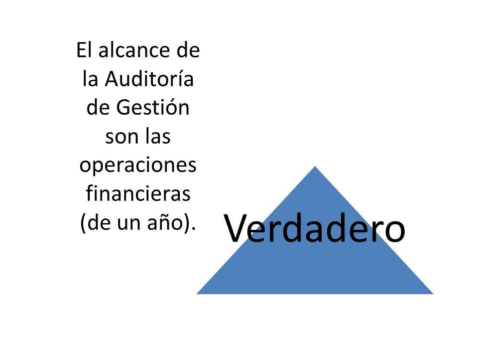 El alcance de la Auditoría de Gestión son las operaciones financieras (de un año). Verdadero