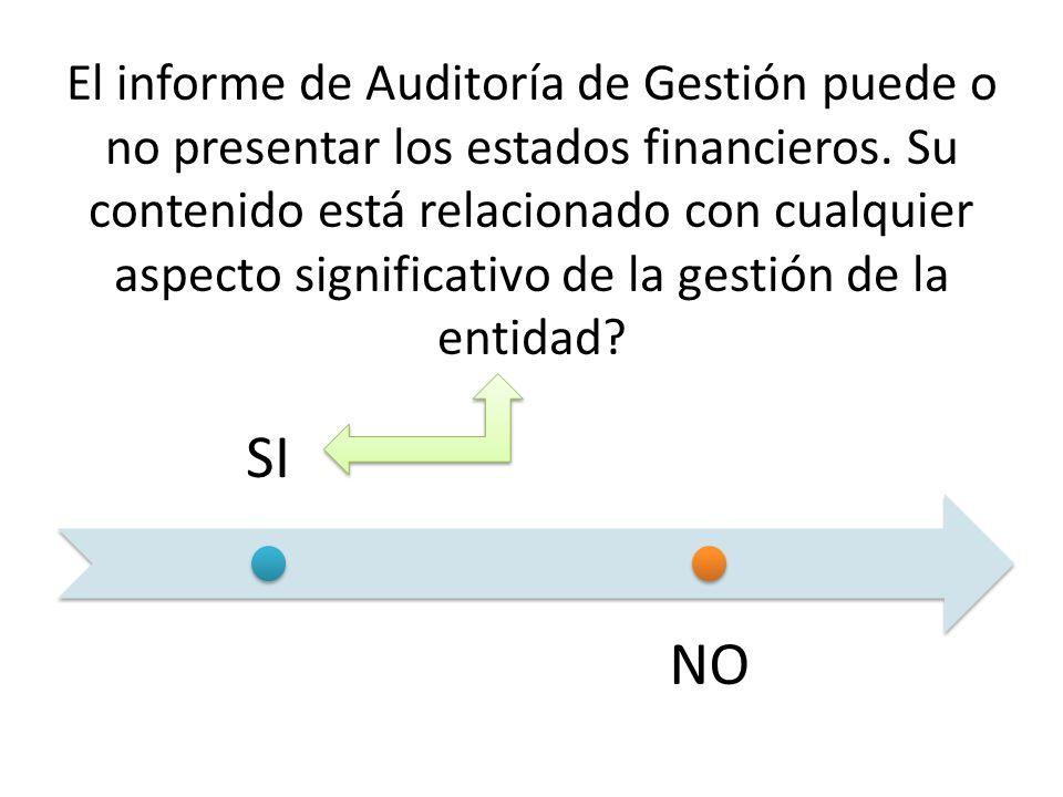El informe de Auditoría de Gestión puede o no presentar los estados financieros. Su contenido está relacionado con cualquier aspecto significativo de