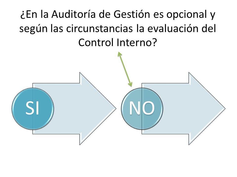 ¿En la Auditoría de Gestión es opcional y según las circunstancias la evaluación del Control Interno? SINO