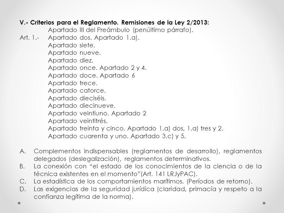 V.- Criterios para el Reglamento. Remisiones de la Ley 2/2013: Apartado III del Preámbulo (penúltimo párrafo). Art. 1.- Apartado dos. Apartado 1.a). A