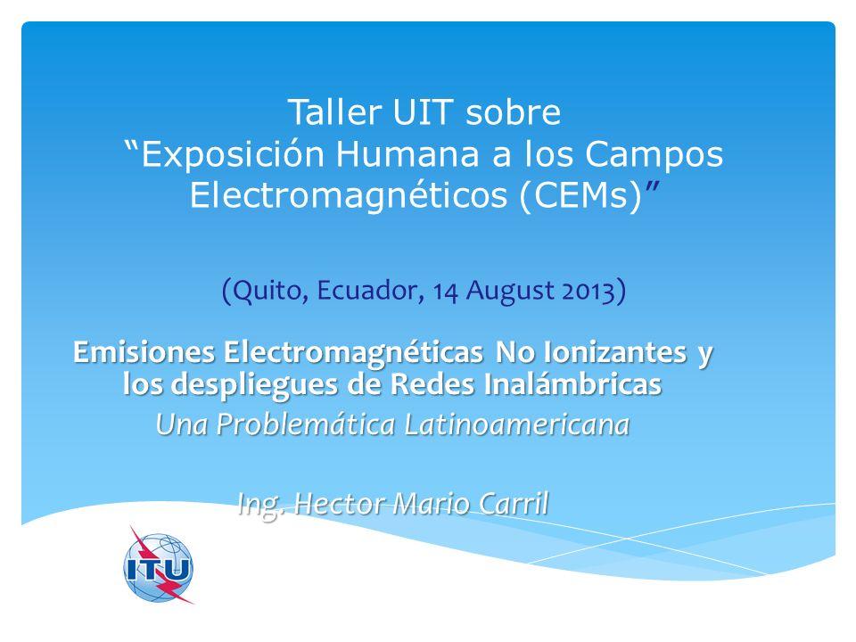 Taller UIT sobre Exposición Humana a los Campos Electromagnéticos (CEMs) (Quito, Ecuador, 14 August 2013) Emisiones Electromagnéticas No Ionizantes y