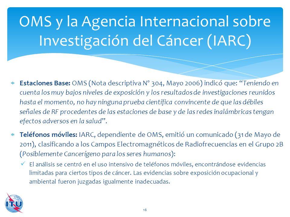 Estaciones Base: OMS (Nota descriptiva Nº 304, Mayo 2006) indicó que: Teniendo en cuenta los muy bajos niveles de exposición y los resultados de inves
