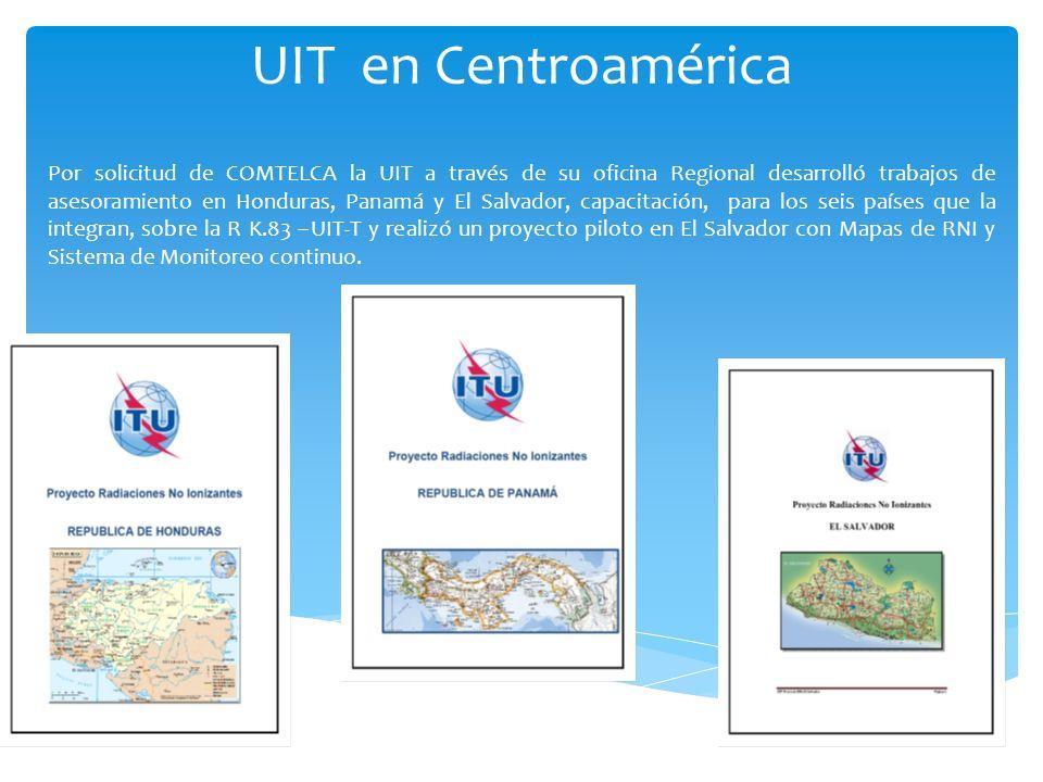 UIT en Centroamérica Por solicitud de COMTELCA la UIT a través de su oficina Regional desarrolló trabajos de asesoramiento en Honduras, Panamá y El Sa