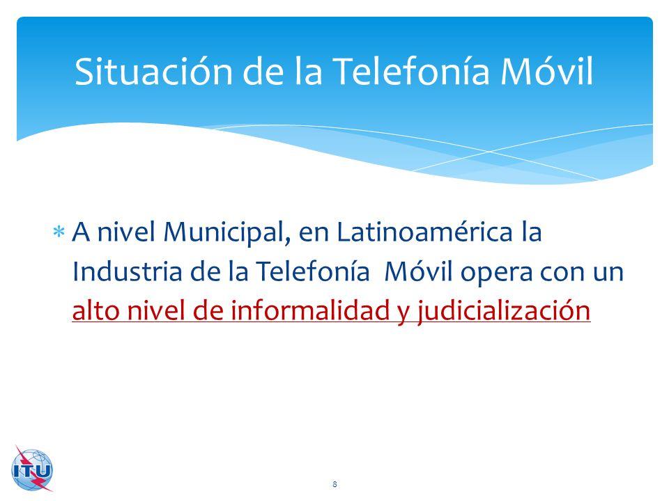 A nivel Municipal, en Latinoamérica la Industria de la Telefonía Móvil opera con un alto nivel de informalidad y judicialización Situación de la Telef