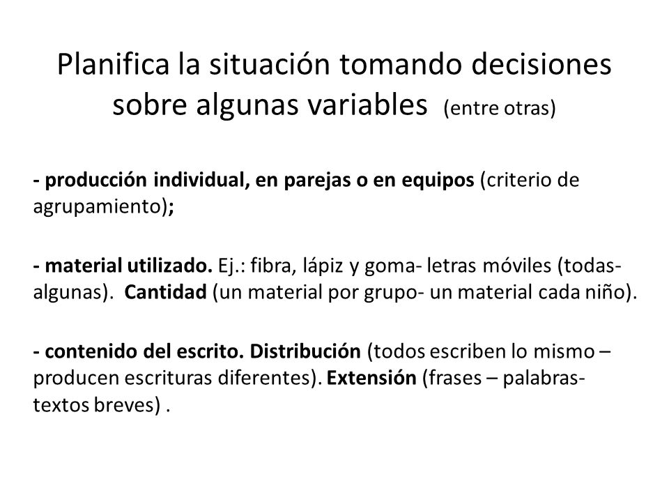 Planifica la situación tomando decisiones sobre algunas variables (entre otras) - producción individual, en parejas o en equipos (criterio de agrupami