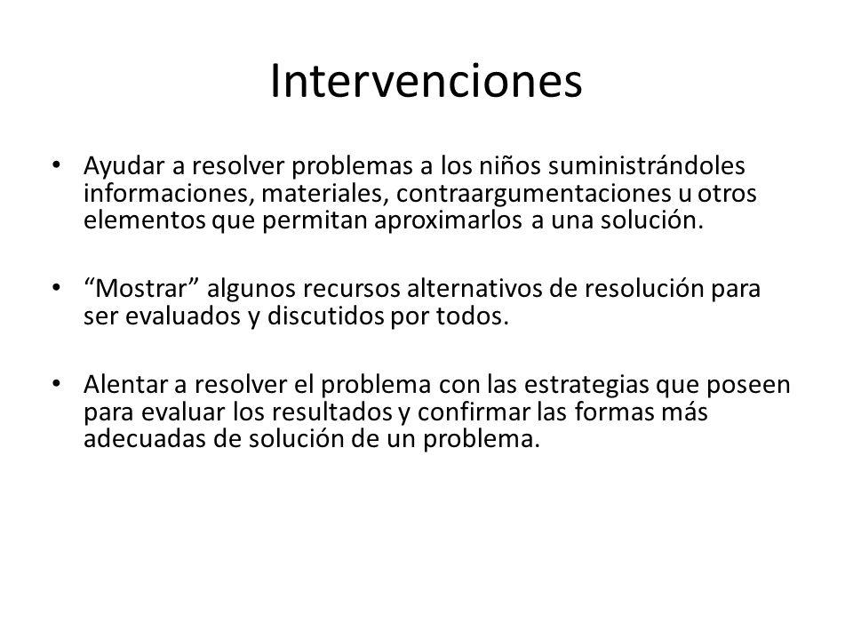 Intervenciones Ayudar a resolver problemas a los niños suministrándoles informaciones, materiales, contraargumentaciones u otros elementos que permita