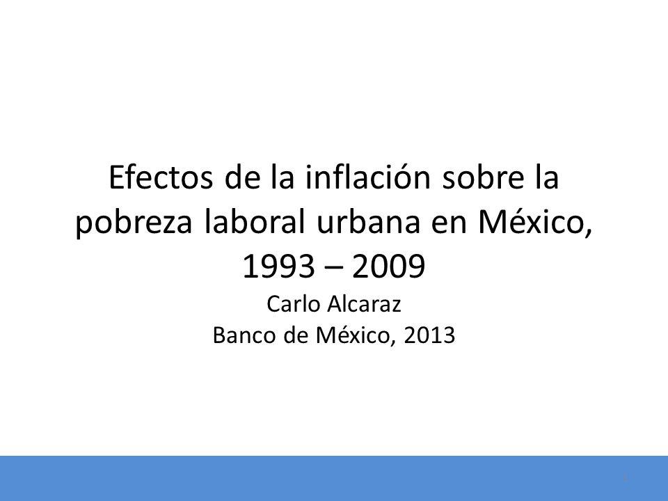 Efectos de la inflación sobre la pobreza laboral urbana en México, 1993 – 2009 Carlo Alcaraz Banco de México, 2013 1
