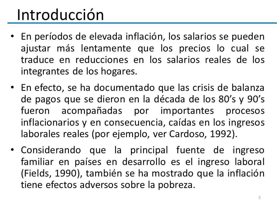 En períodos de elevada inflación, los salarios se pueden ajustar más lentamente que los precios lo cual se traduce en reducciones en los salarios reales de los integrantes de los hogares.