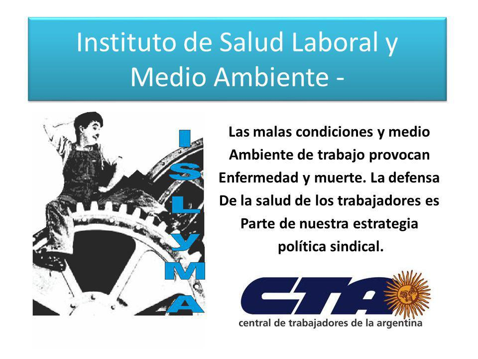 Instituto de Salud Laboral y Medio Ambiente - Las malas condiciones y medio Ambiente de trabajo provocan Enfermedad y muerte. La defensa De la salud d