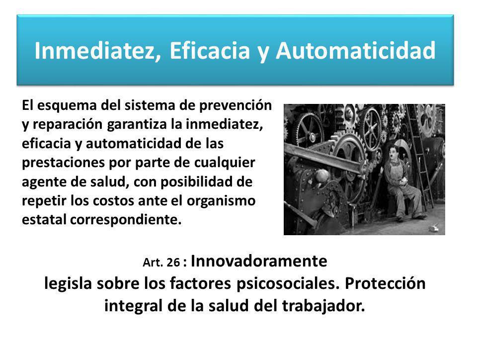 Inmediatez, Eficacia y Automaticidad El esquema del sistema de prevención y reparación garantiza la inmediatez, eficacia y automaticidad de las presta