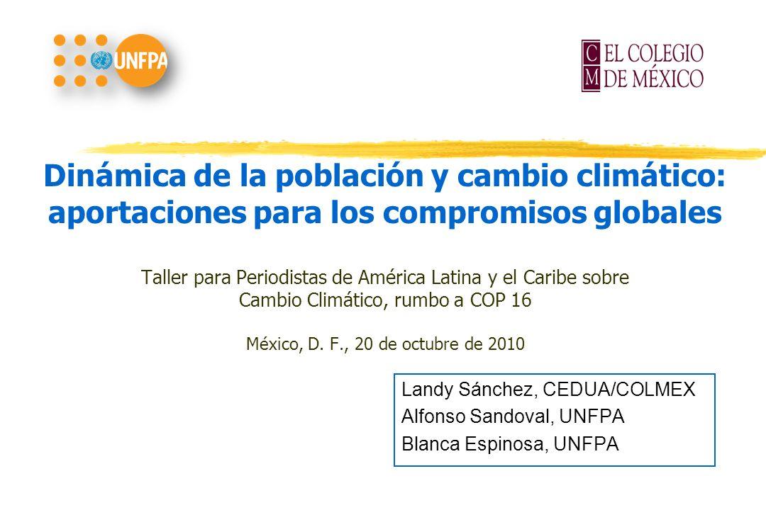 Dinámica de la población y cambio climático: aportaciones para los compromisos globales Taller para Periodistas de América Latina y el Caribe sobre Ca