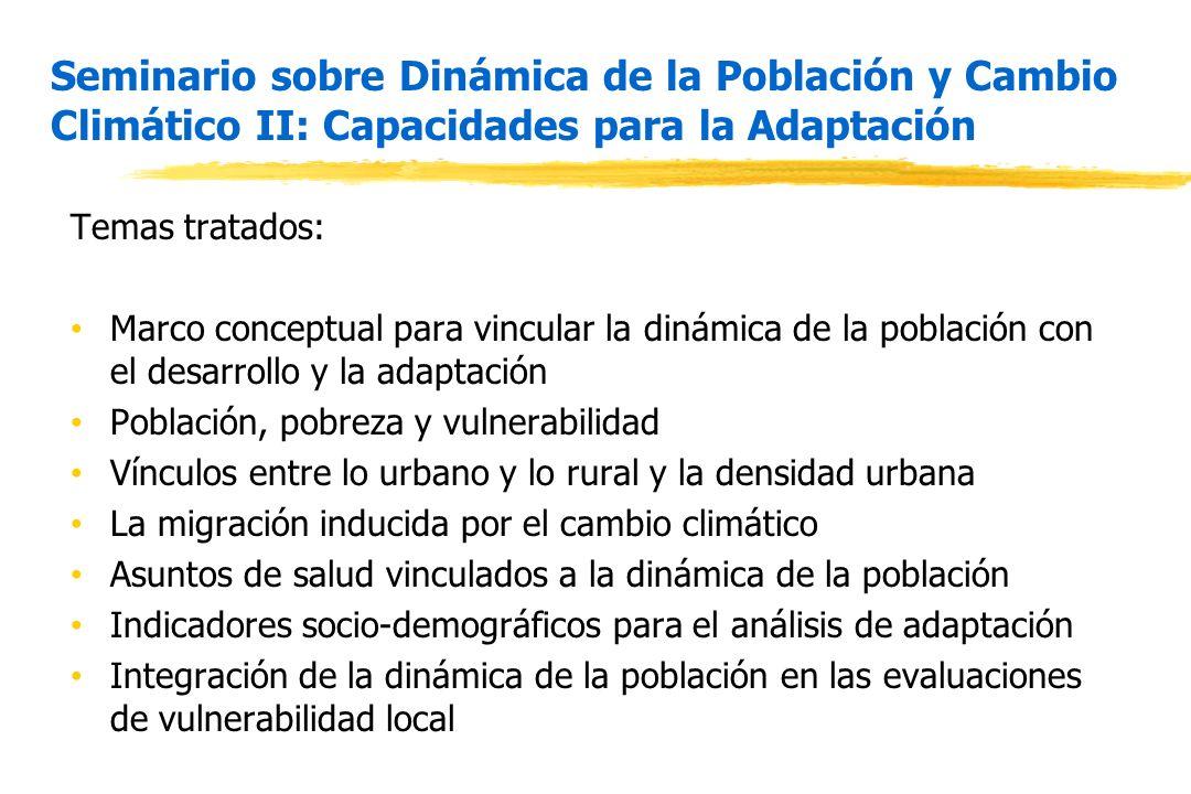 Seminario sobre Dinámica de la Población y Cambio Climático II: Capacidades para la Adaptación Temas tratados: Marco conceptual para vincular la dinám