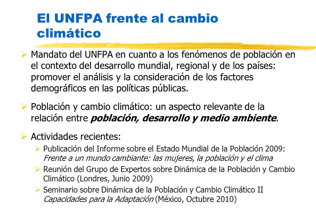 El UNFPA frente al cambio climático Mandato del UNFPA en cuanto a los fenómenos de población en el contexto del desarrollo mundial, regional y de los
