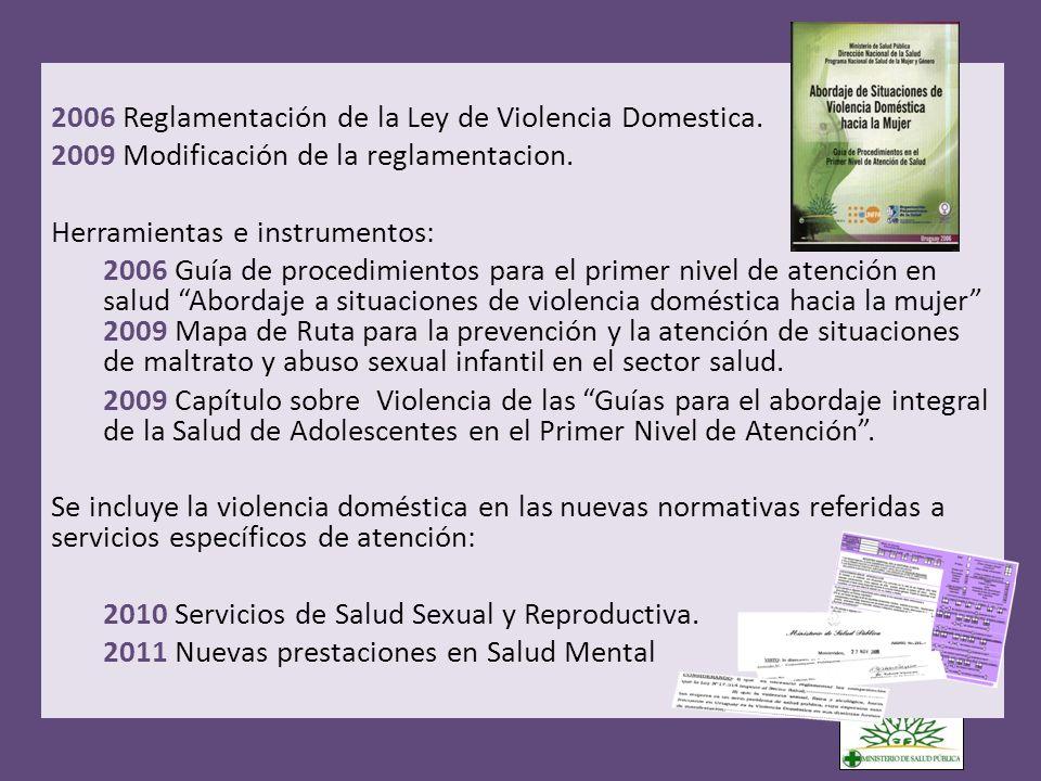 2006 Reglamentación de la Ley de Violencia Domestica. 2009 Modificación de la reglamentacion. Herramientas e instrumentos: 2006 Guía de procedimientos