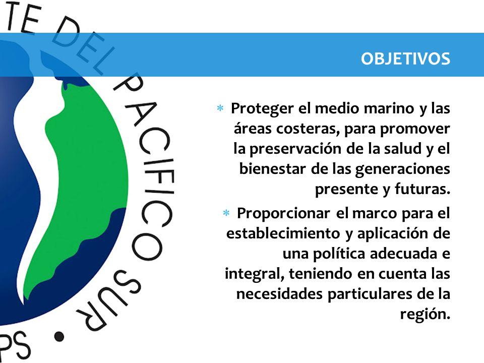 OBJETIVOS Proteger el medio marino y las áreas costeras, para promover la preservación de la salud y el bienestar de las generaciones presente y futur