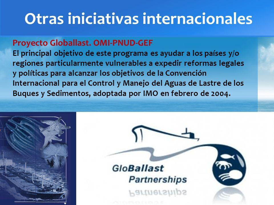 Otras iniciativas internacionales Proyecto Globallast. OMI-PNUD-GEF El principal objetivo de este programa es ayudar a los países y/o regiones particu