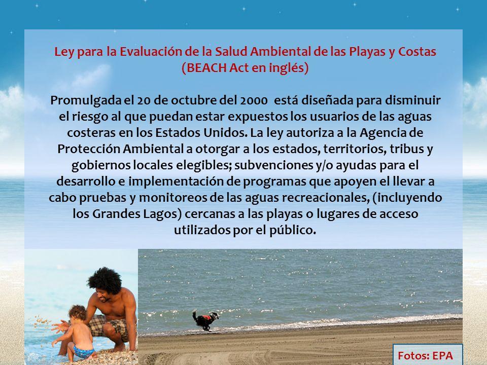 Ley para la Evaluación de la Salud Ambiental de las Playas y Costas (BEACH Act en inglés) Promulgada el 20 de octubre del 2000 está diseñada para dism
