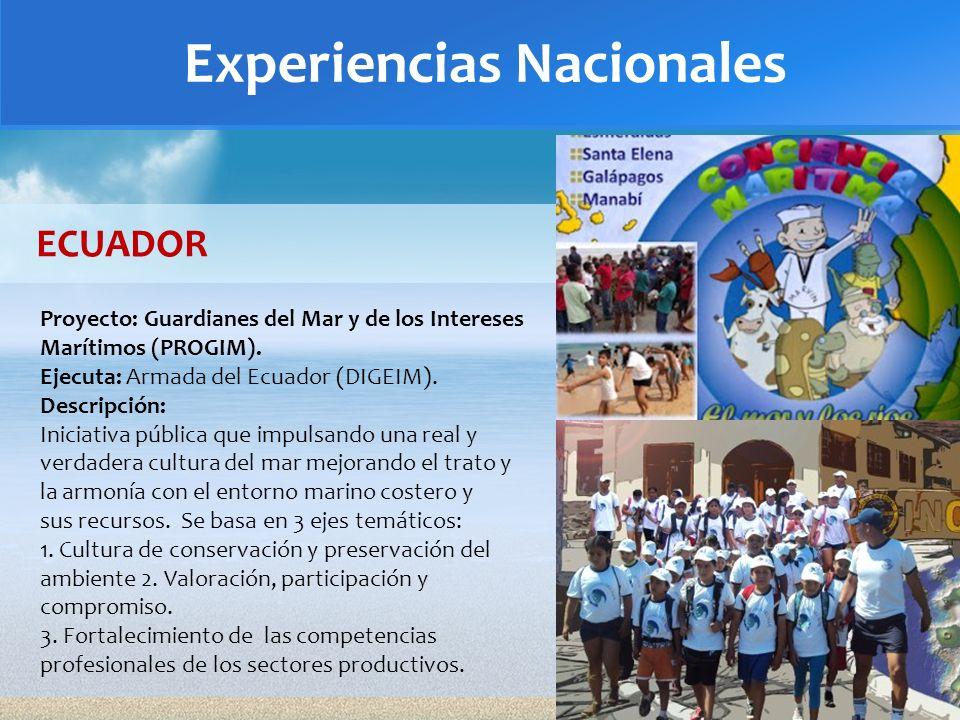 Experiencias Nacionales Proyecto: Guardianes del Mar y de los Intereses Marítimos (PROGIM). Ejecuta: Armada del Ecuador (DIGEIM). Descripción: Iniciat