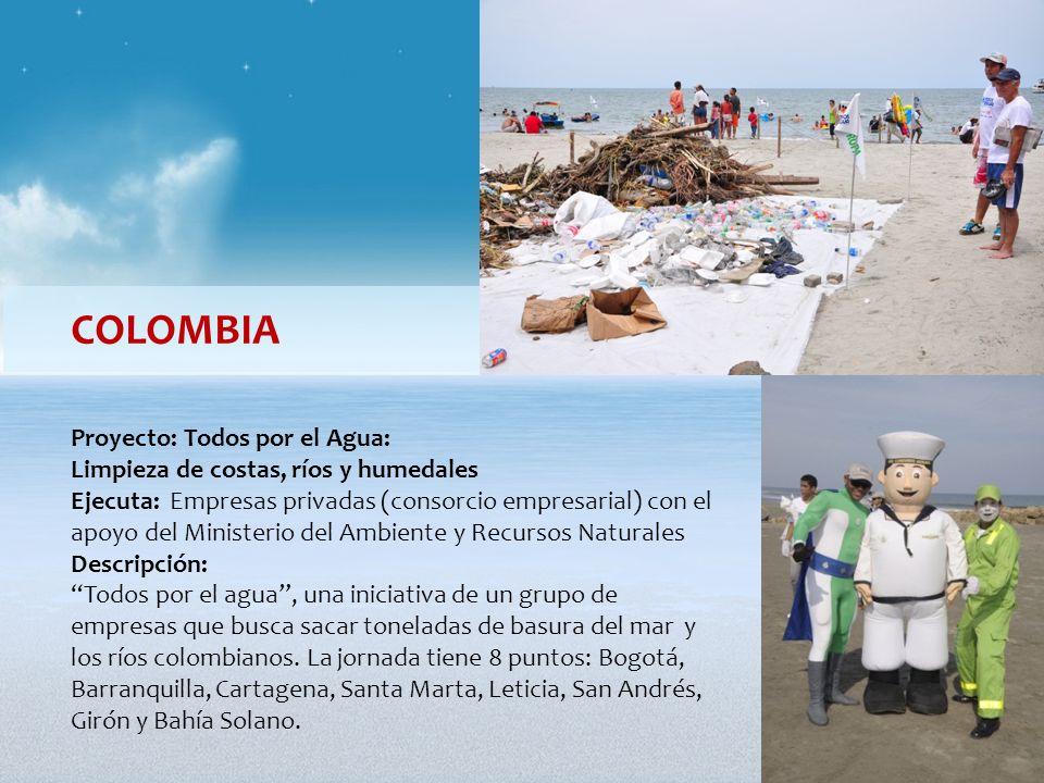 COLOMBIA Proyecto: Todos por el Agua: Limpieza de costas, ríos y humedales Ejecuta: Empresas privadas (consorcio empresarial) con el apoyo del Ministe