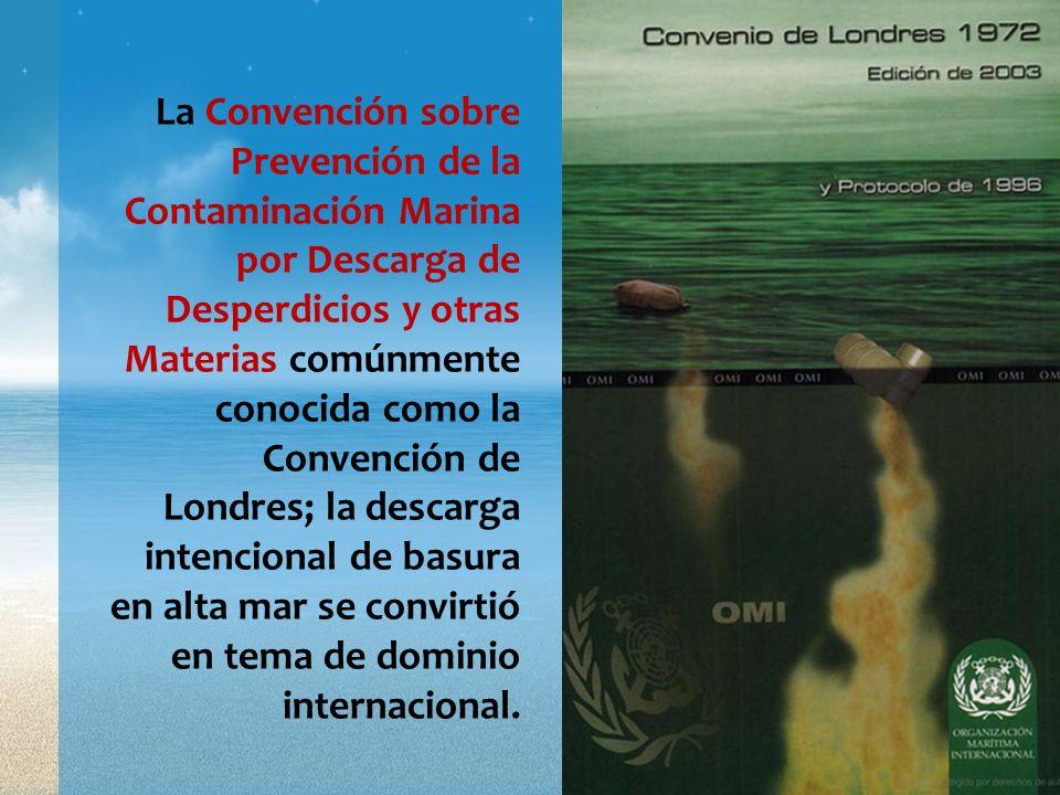 La Convención sobre Prevención de la Contaminación Marina por Descarga de Desperdicios y otras Materias comúnmente conocida como la Convención de Lond