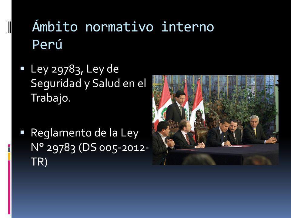 Ámbito normativo interno Perú Ley 29783, Ley de Seguridad y Salud en el Trabajo.