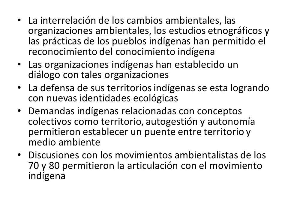 La interrelación de los cambios ambientales, las organizaciones ambientales, los estudios etnográficos y las prácticas de los pueblos indígenas han pe