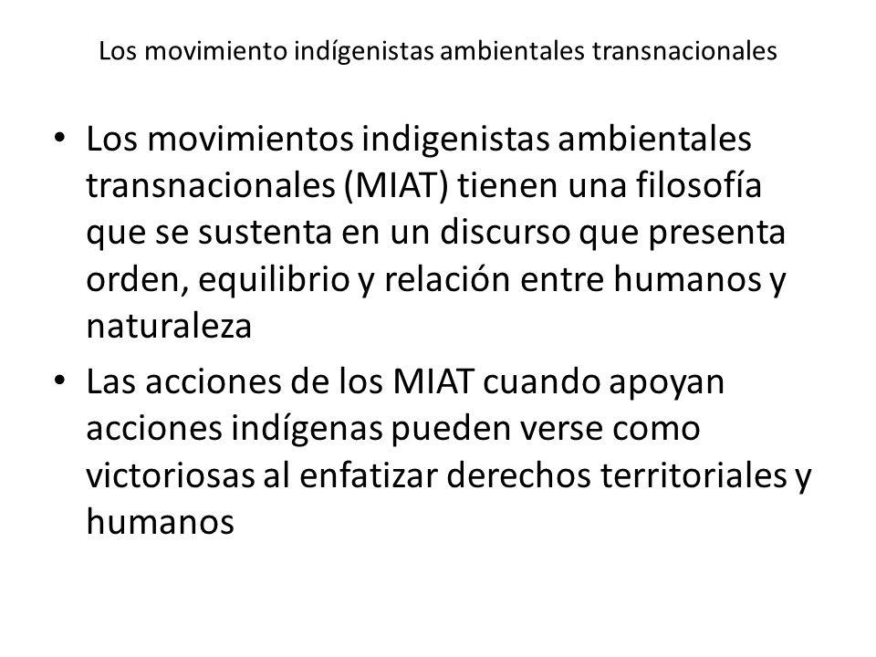 Los movimiento indígenistas ambientales transnacionales Los movimientos indigenistas ambientales transnacionales (MIAT) tienen una filosofía que se su
