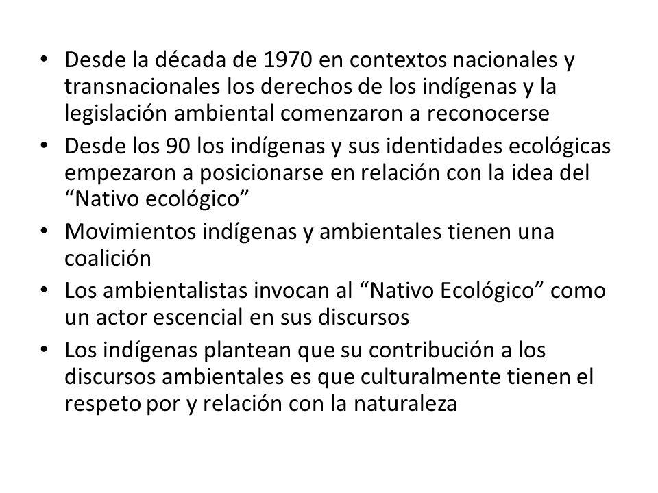 Desde la década de 1970 en contextos nacionales y transnacionales los derechos de los indígenas y la legislación ambiental comenzaron a reconocerse De