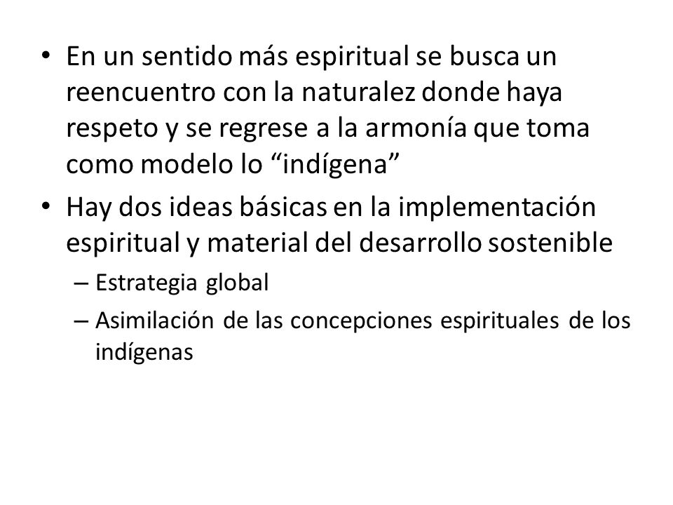 En un sentido más espiritual se busca un reencuentro con la naturalez donde haya respeto y se regrese a la armonía que toma como modelo lo indígena Ha