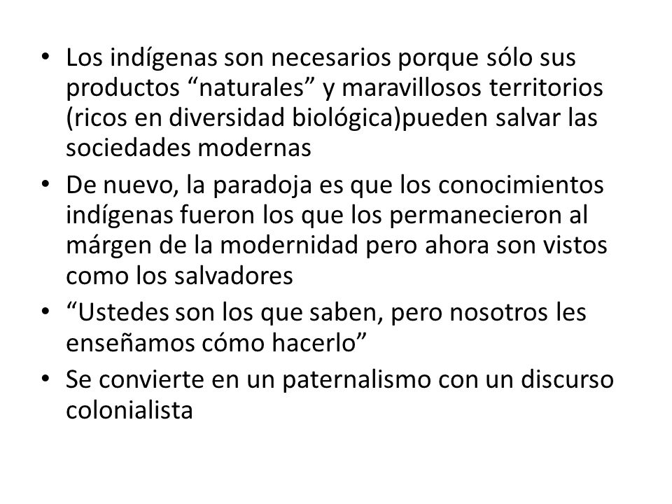 Los indígenas son necesarios porque sólo sus productos naturales y maravillosos territorios (ricos en diversidad biológica)pueden salvar las sociedade