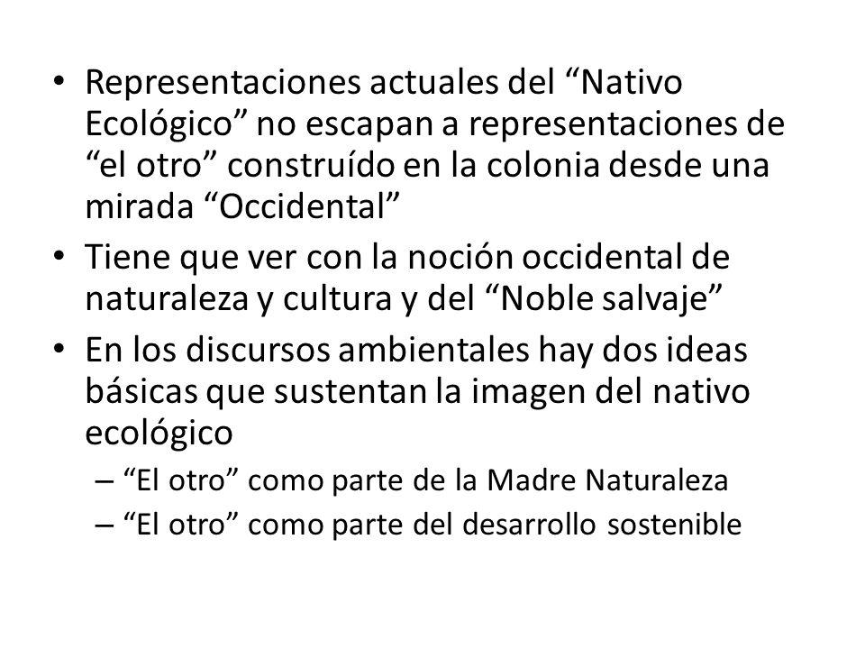 Representaciones actuales del Nativo Ecológico no escapan a representaciones de el otro construído en la colonia desde una mirada Occidental Tiene que