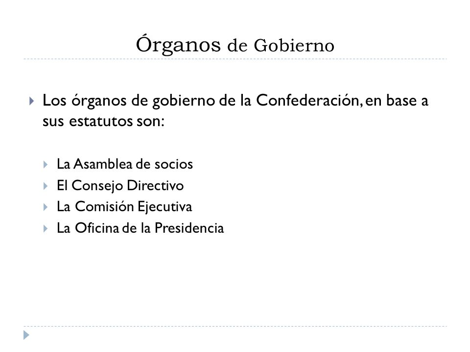 Órganos de Gobierno Los órganos de gobierno de la Confederación, en base a sus estatutos son: La Asamblea de socios El Consejo Directivo La Comisión E