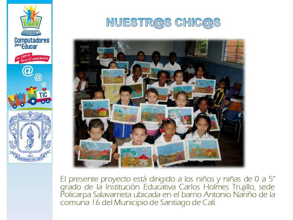 El presente proyecto está dirigido a los niños y niñas de 0 a 5° grado de la Institución Educativa Carlos Holmes Trujillo, sede Policarpa Salavarrieta