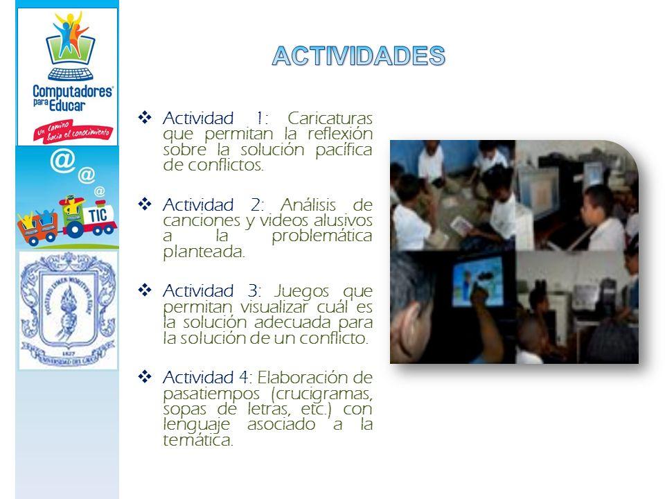 Actividad 1: Caricaturas que permitan la reflexión sobre la solución pacífica de conflictos. Actividad 2: Análisis de canciones y videos alusivos a la