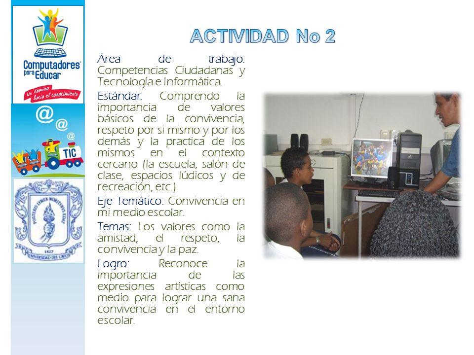 Área de trabajo: Competencias Ciudadanas y Tecnología e Informática. Estándar: Comprendo la importancia de valores básicos de la convivencia, respeto