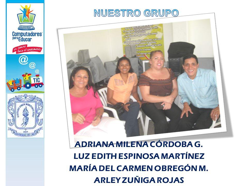 ADRIANA MILENA CÓRDOBA G. LUZ EDITH ESPINOSA MARTÍNEZ MARÍA DEL CARMEN OBREGÓN M. ARLEY ZUÑIGA ROJAS
