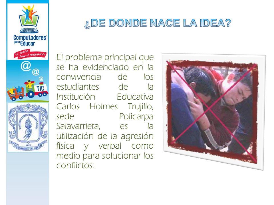 El problema principal que se ha evidenciado en la convivencia de los estudiantes de la Institución Educativa Carlos Holmes Trujillo, sede Policarpa Sa