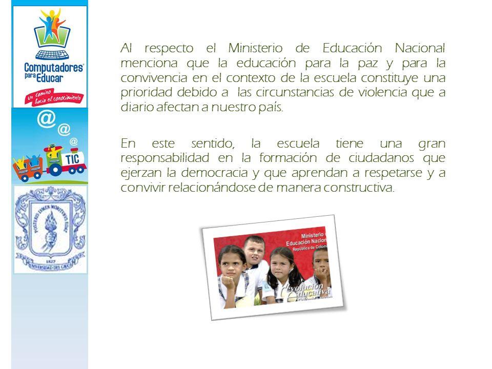 Al respecto el Ministerio de Educación Nacional menciona que la educación para la paz y para la convivencia en el contexto de la escuela constituye un