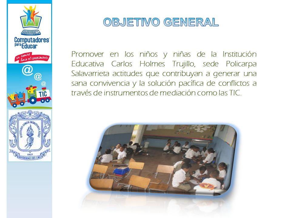 Promover en los niños y niñas de la Institución Educativa Carlos Holmes Trujillo, sede Policarpa Salavarrieta actitudes que contribuyan a generar una