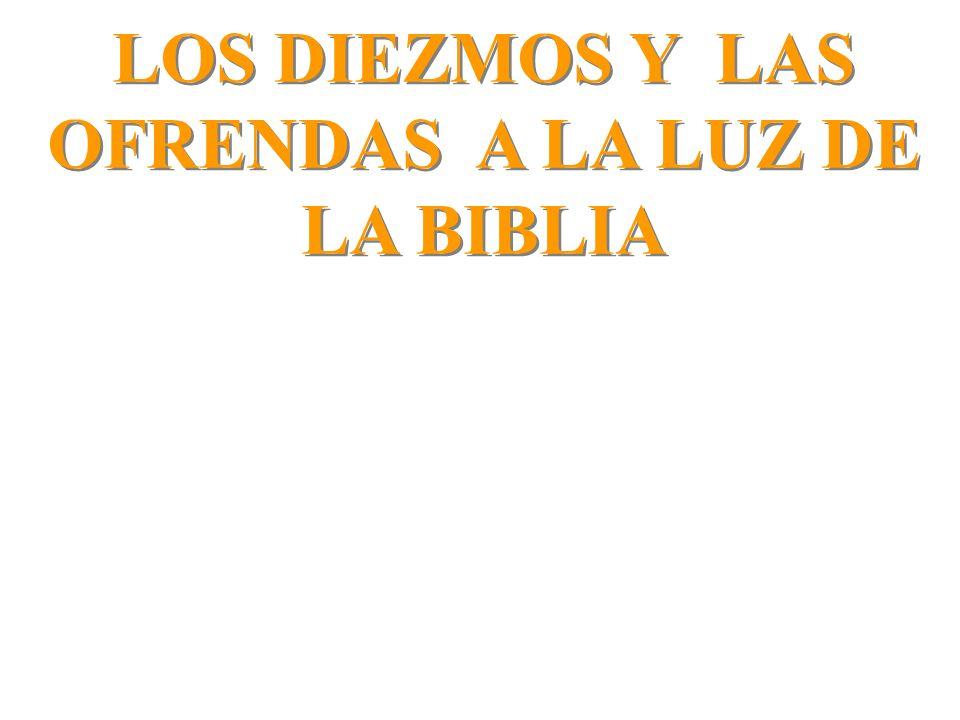 LOS DIEZMOS Y LAS OFRENDAS A LA LUZ DE LA BIBLIA