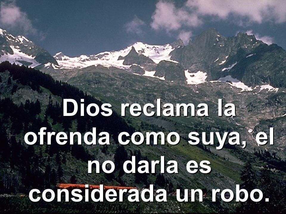 Dios reclama la ofrenda como suya, el no darla es considerada un robo.