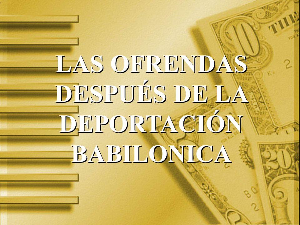 LAS OFRENDAS DESPUÉS DE LA DEPORTACIÓN BABILONICA