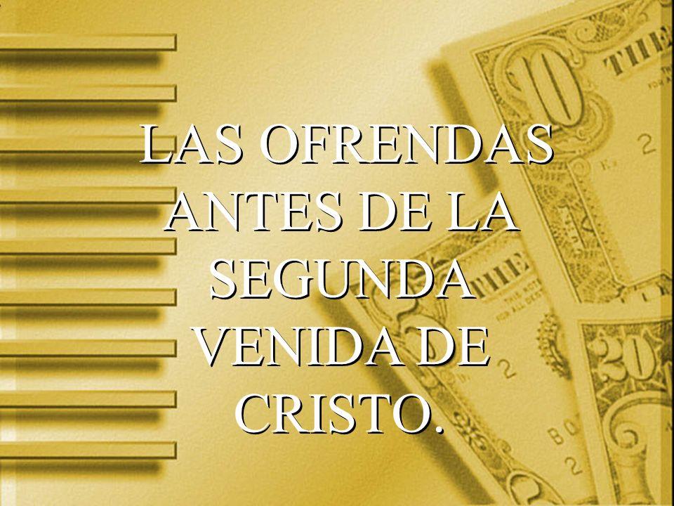 LAS OFRENDAS ANTES DE LA SEGUNDA VENIDA DE CRISTO.