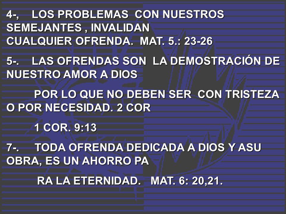 4-, LOS PROBLEMAS CON NUESTROS SEMEJANTES, INVALIDAN CUALQUIER OFRENDA. MAT. 5.: 23-26 5-. LAS OFRENDAS SON LA DEMOSTRACIÓN DE NUESTRO AMOR A DIOS POR